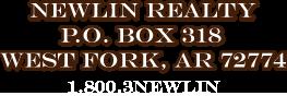 Newlin Realty, P.O. Box 318, West Fork, AR 72774
